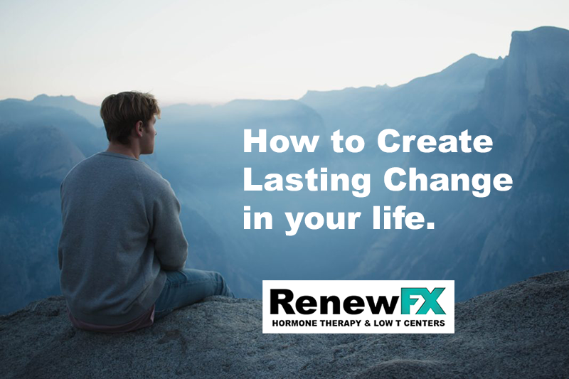 How to Create and Sustain Lasting Change for Life